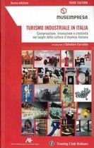 TURISMO INDUSTRIALE IN ITALIA, Milano, Touring editore, 2008