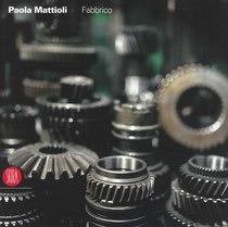 MATTIOLI Paola, Fabbrico, Milano, Skira, 2006