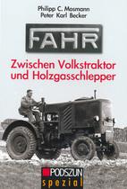 MOSMANN Philipp C., BECKER Peter Karl, Fahr. Zwischen Volktraktor und Holzagsschlepper, Podszun spezial, 2013