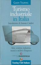 TURISMO INDUSTRIALE IN ITALIA, Milano, Touring editore, 2003