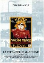 BIANCHI Paolo, LA CITTA' DELLE MACCHINE - MAIS, CARRA, OM, Suzzara, Edizioni Bottazzi, 2008