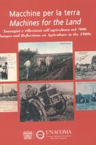 UNACOMA, Macchine per la terra. Immagini e riflessioni sull'agricoltura del '900, Unacoma, Roma