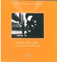 AMATORI Franco, LICINI Stefania, Dalmine 1906 - 2006 Un Secolo di industria, Dalmine, Fondazione Dalmine, 2006