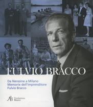 FERRARI Primo, MARTINOLI Giovanna, Fulvio Bracco - Da Neresine a Milano. Memorie dell'imprenditore Fulvio Bracco, S.l., Fondazione Bracco, 2012