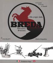 CURAMI Andrea, FERRARI Paolo, RASTELLI Achille, Alle origini della Breda Meccanica Bresciana, Edizione Negri, Brescia, 2009