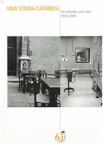 PIRANEO Antonello, UNA STORIA CATANESE - Un'azienda, una città 1935-2000, Roma, Prostampa sud grafica editoriale, 2000