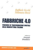 SECCHI Raffaele, ROSSI Tommaso, Fabbriche 4.0. Percorsi di trasformazione digitale della manifattura italiana, Università Cattaneo Libri, Milano, 2018