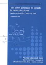 CAPRA Neva (a cura di), I beni storico-aeronautici nel contesto del patrimonio culturale. Inquadramento giuridico e approcci di tutela, Provincia Autonoma di Trento, Trento, 2019