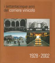 I settantacinque anni del corriere vinicolo - 1928-2002, S.l., Editrice Unione Italiana Vini, 2002