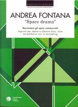 Fontana Andrea, SPACE DRAMA - RACCONTARE GLI SPAZI COMMERCIALI, Milano, Fondazione Fiera Milano,, 2014