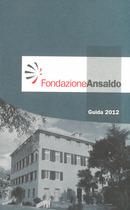 Fondazione Ansaldo, Guida 2012, Fondazione Ansaldo Editore, 2012