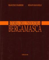 BARBIERI Francesco, Storia dell'industria bergamasca, S.l., Grafica e arte, 2003