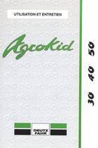 AGROKID 30 - AGROKID 40 - AGROKID 50 - Utilisation et entretien