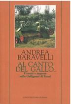 BARAVELLI Andrea, AL CANTO DEL GALLO... UOMINI E IMPRESE NELLA GALLIGNANI DI RUSSI, Faenza, Longo editore, 1997