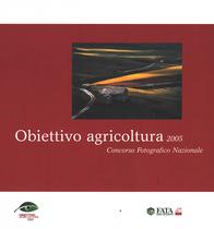 Obiettivo agricoltura 2005 - Concorso Fotografico Nazionale, Roma, Fata Assicurazioni, 2005