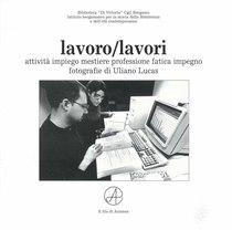LUCAS Uliano, Lavoro/lavori, Bergamo, Stamperia Stefanoni Bergamo, 2000