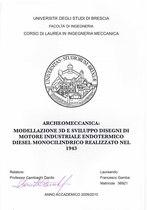 GAMBA Francesco, Archeomeccanica: modellazione 3D e sviluppo disegni di motore industriale endotermico diesel monocilindrico realizzato nel 1943, Brescia, S.n., 2009