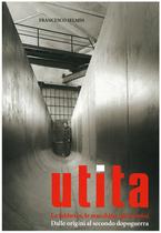 SELMIN Francesco, UTITA - La fabbrica, le macchine, gli uomini - Dalle origini al secondo dopoguerra, Verona, Cierre edizioni, 2001