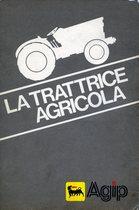 LA TRATTRICE AGRICOLA, ENI, Roma, 1978, Roma, ENI, 1978