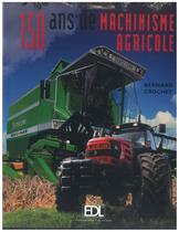 CROCHET Bernard, 150 ans de machinisme agricole, Parigi, EDL Edition de Lodi, 2006