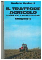 BEDOSTI Andrea, Il trattore agricolo scelta, uso e manutenzione, Bologna, Edagricole, 1984