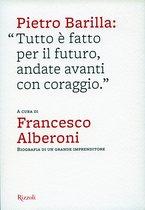 ALBERONI Francesco, Pitro Barilla: Tutto è fatto per il futuro, andare avanti con coraggio, S.l., Rizzoli, 2012