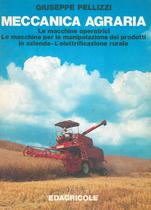 PELLIZZI Giuseppe, Meccanica agraria. Le macchine operatrici - Le macchine per la manipolazione dei prodotti in azienda - L'elettrificazione rurale, Edagricole, Bologna, 1981