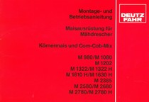 Maisausrüstung für Mähdrescher / Körnermais und Corn-Cob-Mix M 980 - M 1080 - M 1202 - M 1322 - M 1322 H - M 1610 H - 1630 H - M 2385 - M 2580 - M 2680 - M 2780 - M 2780 H - Montage - und Betriebsanleitung