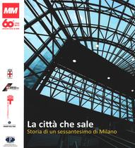 La città che sale. Storia di un sessantesimo di Milano, MM SpA, Milano, 2015