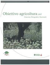 Obiettivo agricoltura 2007 - Concorso Fotografico Nazionale, Roma, Fata assicurazioni, 2007