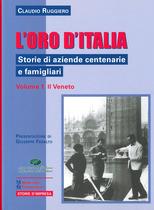 RUGGIERO Claudio, L'oro d'Italia - Storie di aziende centenarie e famigliari - Vol. 1 Il Veneto, S.l., Maggioli editore, 2011