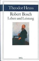 HEUSS Theodor Von, ROBERT BOSCH - Leben und Leistung // ROBERT BOSCH - Vita e successo, Stuttgart, DVA, 1986