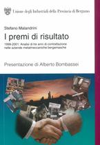 MALANDRINI Stefano, I premi di risultato. 1999-2001: analisi di tre anni di contrattazione nelle aziende metalmeccaniche bergamasche, Unione degli Industriali della Provincia di Bergamo, 2001