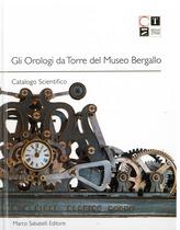 BARLOCCO Luigi, ADDOMINE Marisa, GLI OROLOGI DA TORRE DEL MUSEO BERGALLO, Savona, Sabatelli Editore, 2015