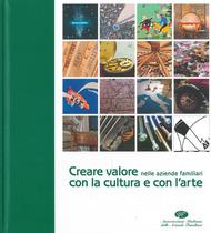 DE ANTONI C., GALLI M., OLIVARI L., Creare valore nelle aziende familiari con la cultura e con l'arte, Milano, 24 ORE Cultura, 2010