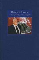 LIBERATI Arnaldo, L'uomo e il sogno - Luciano Nicolis, un'autobiografia, Verona, Mondadori Printing Spa, 2003