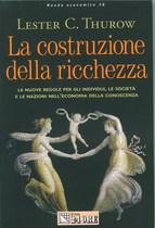 THUROW Lester C, LA COSTRUZIONE DELLA RICCHEZZA, Milano, Edizioni del Sole 24 ore, 2000