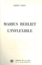 SAINT Loup, MARIUS BERLIET L'INFLEXIBLE, Parigi, Presses de la Cité, 1962