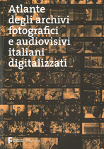 Fondazione di Venezia, Atlante degli archivi fotografici e audiovisivi italiani digitalizzati, Venezia, Marsilio, 2015