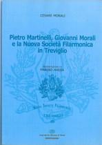 MORALI Cesare, PIETRO MARTINELLI, GIOVANNI MORALI E LA NUOVA SOCIETA' FILARMONICA IN TREVIGLIO, Bergamo, Arti grafiche Mariani & Monti, 2005