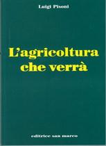 PISONI Luigi, L' AGRICOLTURA CHE VERRA', Bergamo, San Marco, 2003