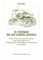 XXV EIMA . Il futuro ha un cuore antico. Mostra delle macchine agricole d'epoca.