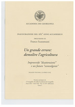ACCADEMIA DEI GEORGOFILI - FIRENZE, Un grande errore: demolire l'agricoltura, Firenze, Editrice Polistampa, 2015